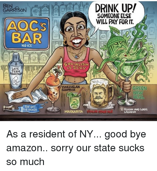 Amazon, Logic, and Sorry: DRINK UP/  SOMEONE ELSE  WILL PAY FOR IT.  BEN  GARRISON  BAR  NOICE  Ci  SOCIALISM  SSEXY  LATE  ABORTION  VENEZUELAN  SURPRISE  GREEN  NEW  TAX ON  THE BEACH  REASON AND LOGIC  LIQUEUR  MARKARITA