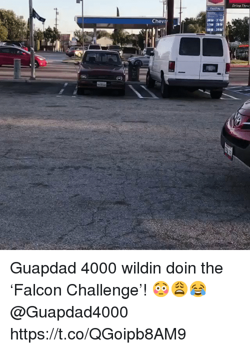 Drive, Wildin, and Challenge: Drive Thru  Chevr?  3651 375 Guapdad 4000 wildin doin the 'Falcon Challenge'! 😳😩😂 @Guapdad4000 https://t.co/QGoipb8AM9
