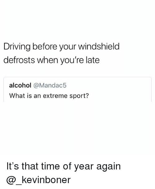 Driving, Funny, and Meme: Driving before your windshield  defrosts when you're late  alcohol @Mandac5  What is an extreme sport? It's that time of year again @_kevinboner