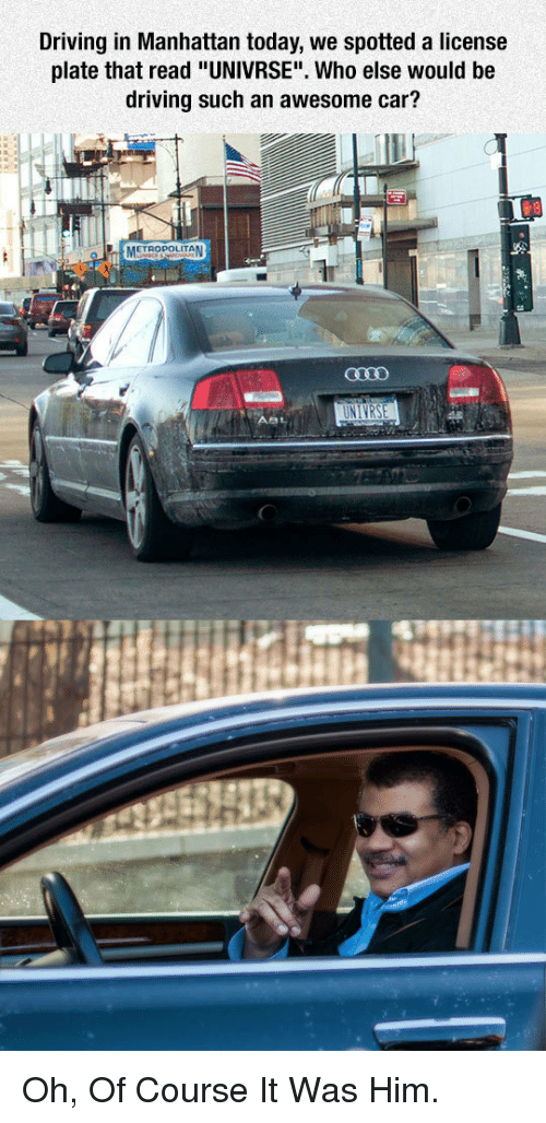 """Driving, Manhattan, and Today: Driving in Manhattan today, we spotted a license  plate that read """"UNIVRSE"""". Who else would be  driving such an awesome car?  METROPOLITAN <p>Oh, Of Course It Was Him.</p>"""