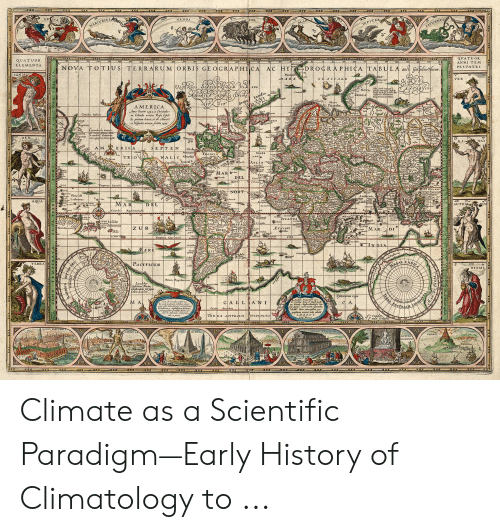 America, History, and Paradigm: DROGRAPHICA TABUL  AMERICA  gretis nomen fertihe  N chi  ilae  Z UR  MARDI  UAM  GIA Climate as a Scientific Paradigm—Early History of Climatology to ...