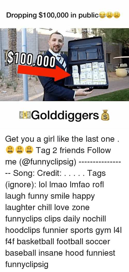Baseballisms: Dropping $100,000 in public  $100,000  Golddiggers Get you a girl like the last one .😩😩😩 Tag 2 friends Follow me (@funnyclipsig) ----------------- Song: Credit: . . . . . Tags (ignore): lol lmao lmfao rofl laugh funny smile happy laughter chill love zone funnyclips clips daily nochill hoodclips funnier sports gym l4l f4f basketball football soccer baseball insane hood funniest funnyclipsig