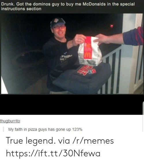Drunk, McDonalds, and Memes: Drunk. Got the dominos guy to buy me McDonalds in the special  instructions section  FIESH  TKE  thugburrito:  My faith in pizza guys has gone up 123% True legend. via /r/memes https://ift.tt/30Nfewa
