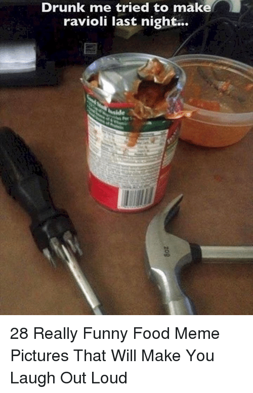 Drunk, Food, and Funny: Drunk me tried to make  ravioli last night... 28 Really Funny Food Meme Pictures That Will Make You Laugh Out Loud