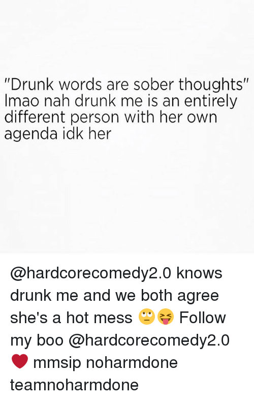 """Drunked: """"Drunk words are sober thoughts""""  Imao nah drunk me is an entirely  different person with her own  agenda idk her @hardcorecomedy2.0 knows drunk me and we both agree she's a hot mess 🙄😝 Follow my boo @hardcorecomedy2.0 ❤ mmsip noharmdone teamnoharmdone"""