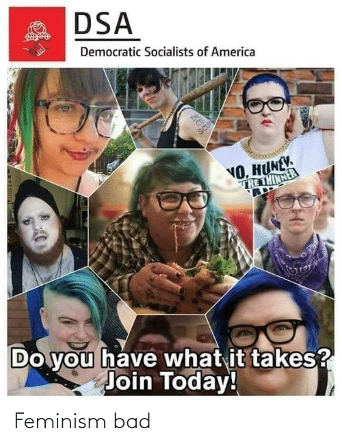 Democratic Socialists Of America: DSA  Democratic Socialists of America  DE  SCU  NO, HUNEV.  TRE THINNER  Do you have what it takes?  Join Today! Feminism bad
