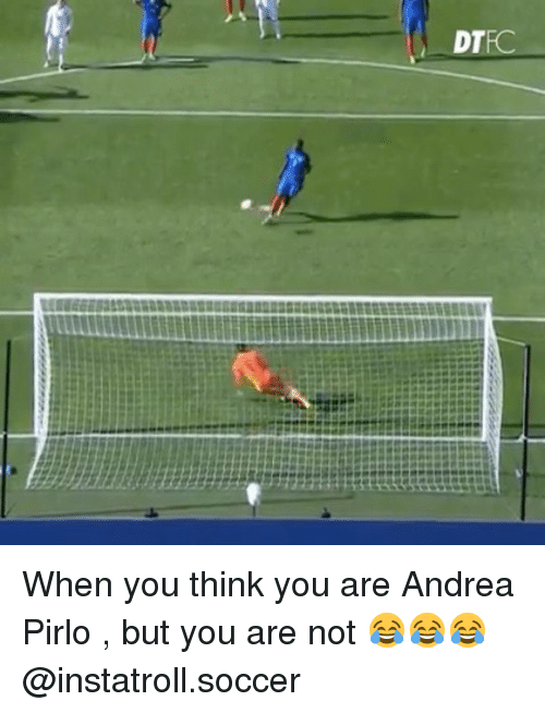 Andrea Pirlo: DTEC When you think you are Andrea Pirlo , but you are not 😂😂😂 @instatroll.soccer