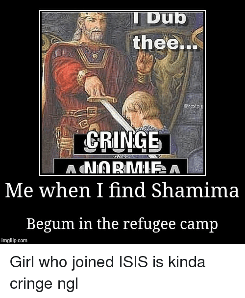 Dub Thee Zestp Me When I Find Shamima Begum In The Refugee Camp