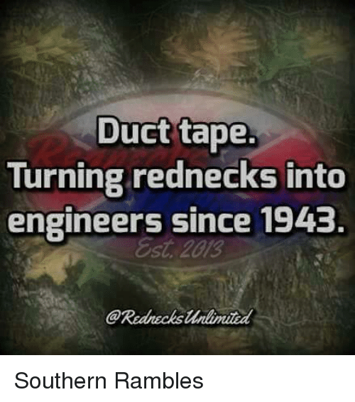 Duct Tape Turning Rednecks Into Engineers Since 1943 Southern