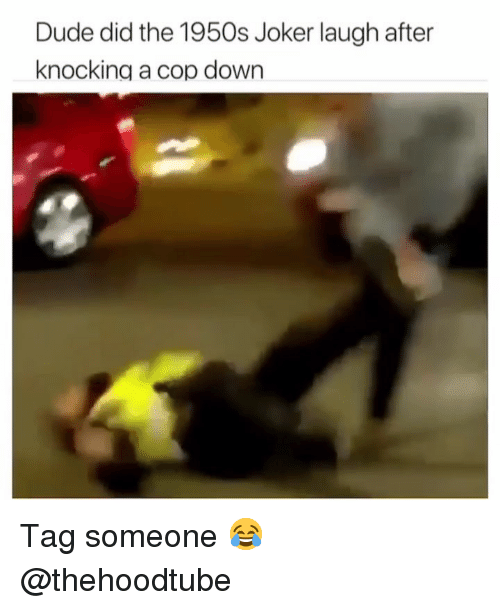 Dude, Joker, and Memes: Dude did the 1950s Joker laugh after  knocking a cop down Tag someone 😂 @thehoodtube