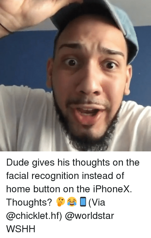 Dude, Memes, and Worldstar: Dude gives his thoughts on the facial recognition instead of home button on the iPhoneX. Thoughts? 🤔😂📱(Via @chicklet.hf) @worldstar WSHH