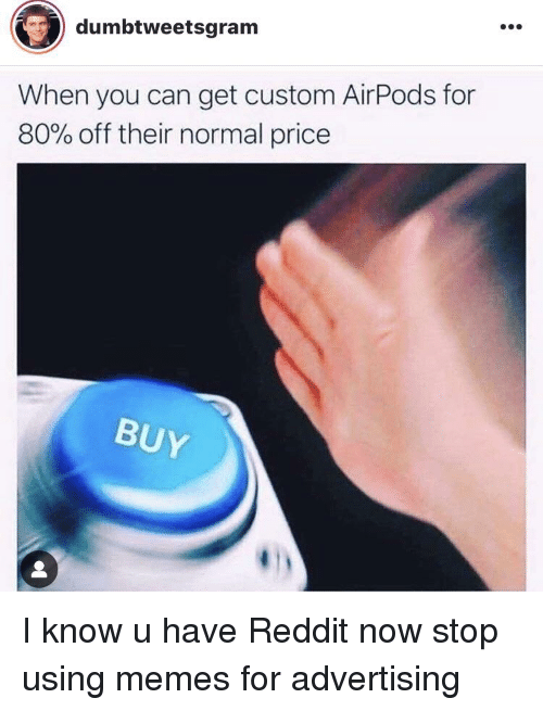 Dumbtweetsgram When You Can Get Custom AirPods for 80% Off