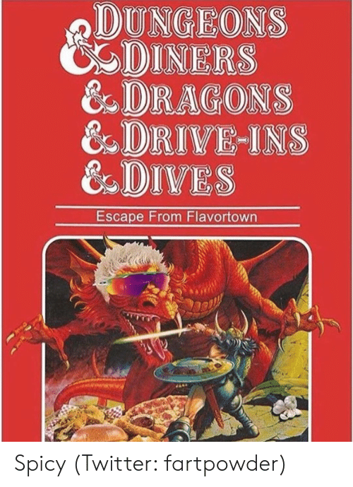Memes, Twitter, and Drive: DUNGEONS  CDINERS  &DRAGONS  & DRIVE INS  &DIVES  Escape From Flavortown Spicy (Twitter: fartpowder)