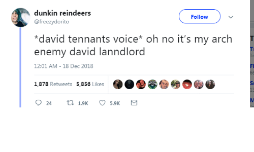 Voice, Arch, and Arch Enemy: dunkin reindeers  @freezydorito  Followv  *david tennants voice* oh no it's my arch  enemy david lanndlord  Ti  12:01 AM-18 Dec 2018  FI  O..@@  1,878 Retweets  5,856 Likes  St  5.9K