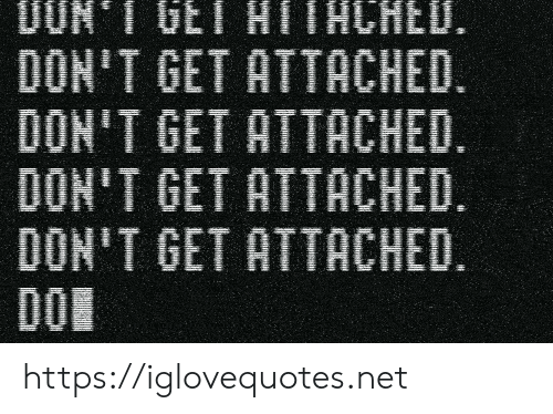 Net, Href, and Get: DUR 1 GET HlHCHEU.  DON'T GET ATTACHED.  DON'T GET ATTACHED  DON'T GET ATTACHED.  DON'T GET ATTACHED  DO https://iglovequotes.net