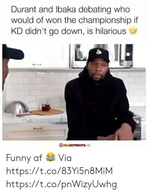 Af, Funny, and Hilarious: Durant and lbaka debating who  would of won the championship if  KD didn't go down, is hilarious  RAHOTEHOTSUS Funny af 😂  Via https://t.co/83Yi5n8MiM https://t.co/pnWizyUwhg