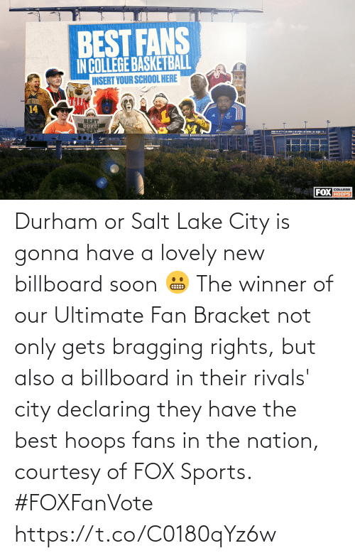 salt: Durham or Salt Lake City is gonna have a lovely new billboard soon 😬  The winner of our Ultimate Fan Bracket not only gets bragging rights, but also a billboard in their rivals' city declaring they have the best hoops fans in the nation, courtesy of FOX Sports. #FOXFanVote https://t.co/C0180qYz6w