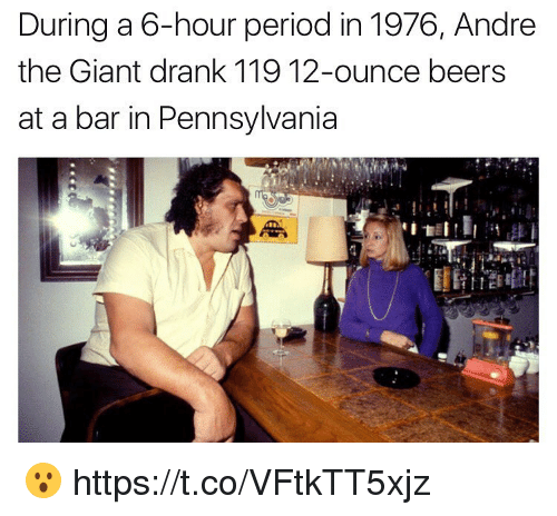 barred: During a 6-hour period in 1976, Andre  the Giant drank 119 12-ounce beers  at a bar in Pennsylvania 😮 https://t.co/VFtkTT5xjz