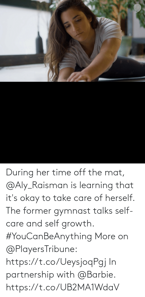 care: During her time off the mat, @Aly_Raisman is learning that it's okay to take care of herself.  The former gymnast talks self-care and self growth. #YouCanBeAnything  More on @PlayersTribune: https://t.co/UeysjoqPgj  In partnership with @Barbie. https://t.co/UB2MA1WdaV