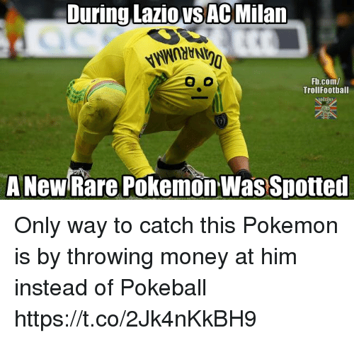 Rareness: During Lazio VSAc Milan.  Fb.com/  TrollFootball  A New Rare Pokemon Was Spotted Only way to catch this Pokemon is by throwing money at him instead of Pokeball https://t.co/2Jk4nKkBH9