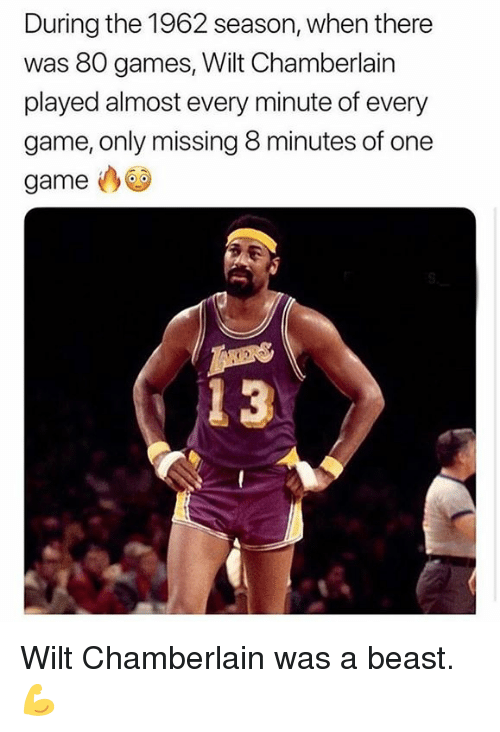 Nba, Game, and Games: During the 1962 season, when there  was 80 games, Wilt Chamberlain  played almost every minute of every  game, only missing 8 minutes of one  game Wilt Chamberlain was a beast. 💪