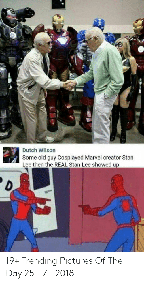 Stan, Stan Lee, and Marvel: Dutch Wilson  Some old guy Cosplayed Marvel creator Stan  Lee then the REAL Stan Lee showed u 19+ Trending Pictures Of The Day 25 – 7 – 2018