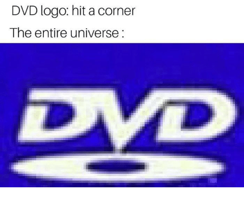 Memes, 🤖, and Logo: DVD logo: hit a corner  The entire universe:  DVD