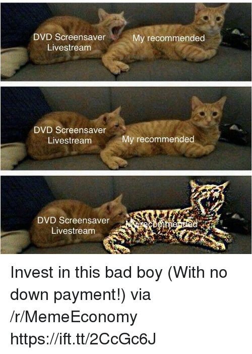 Bad, Boy, and Invest: DVD Screensaver  Livestream  My recommended  DVD Screensaver  Livestream  My recommended  DVD Screensaver  Livestream Invest in this bad boy (With no down payment!) via /r/MemeEconomy https://ift.tt/2CcGc6J