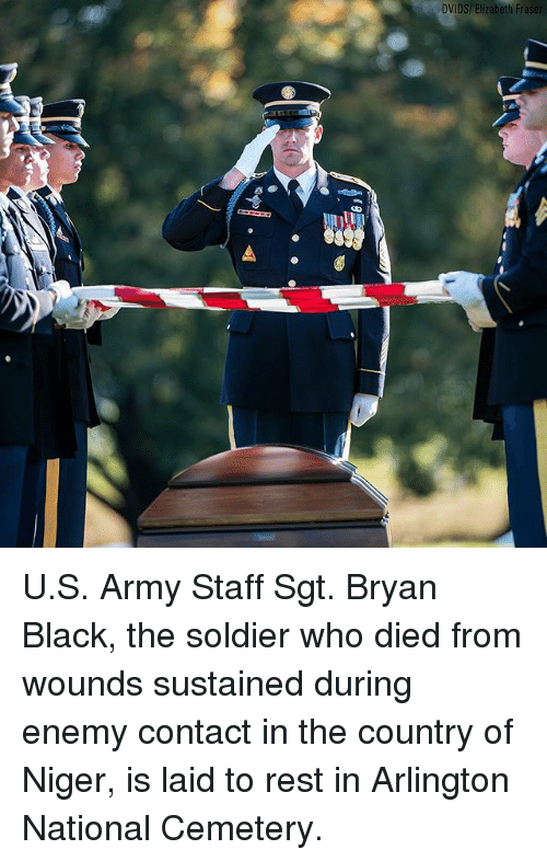 Memes, Army, and Black: DvIDS/  Eizabeth  Fra U.S. Army Staff Sgt. Bryan Black, the soldier who died from wounds sustained during enemy contact in the country of Niger, is laid to rest in Arlington National Cemetery.