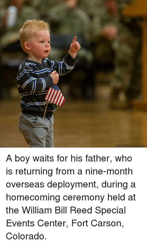 Memes, Colorado, and Boy: DVIDS/SPC Robert Vicens Rolon A boy waits for his father, who is returning from a nine-month overseas deployment, during a homecoming ceremony held at the William Bill Reed Special Events Center, Fort Carson, Colorado.