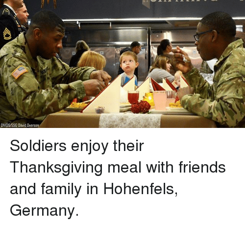Family, Friends, and Memes: DVIDS/SSG David Soldiers enjoy their Thanksgiving meal with friends and family in Hohenfels, Germany.