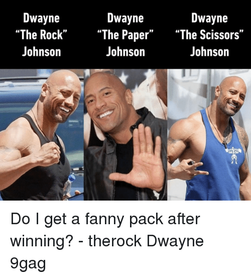 "9gag, Johnson & Johnson, and Memes: Dwayne  Dwayne  Dwayne  Paper"" ""The Scissors""  Johnson  ""The Rock"" ""The  Johnson  Johnson Do I get a fanny pack after winning?⠀ -⠀ therock Dwayne 9gag"