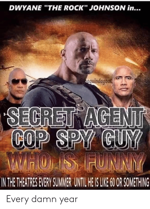 "spy: DWYANE ""THE ROCK"" JOHNSON in...  nquindagoak  SECRET AGENT  COP SPY GUY  WHOIS FUNNY  IN THE THEATRES EVERY SUMMER UNTIL HE IS LIE 6O OR SOMETHING Every damn year"