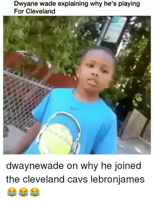 Cavs, Dwyane Wade, and Memes: Dwyane wade explaining why he's playing  For Cleveland dwaynewade on why he joined the cleveland cavs lebronjames 😂😂😂