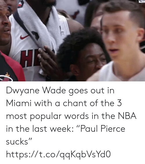 "Dwyane Wade, Nba, and Sports: Dwyane Wade goes out in Miami with a chant of the 3 most popular words in the NBA in the last week: ""Paul Pierce sucks"" https://t.co/qqKqbVsYd0"