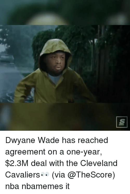 Basketball, Cleveland Cavaliers, and Dwyane Wade: Dwyane Wade has reached agreement on a one-year, $2.3M deal with the Cleveland Cavaliers👀 (via @TheScore) nba nbamemes it