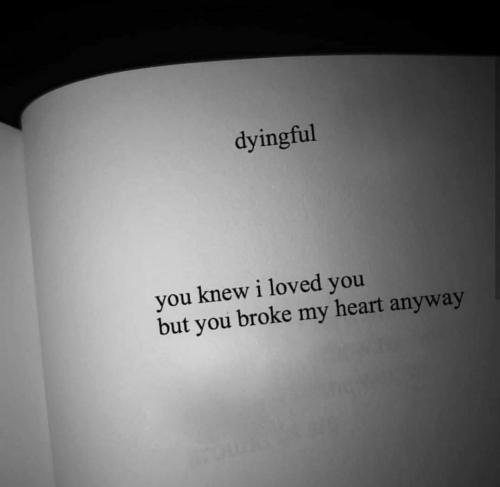 Heart, You, and Broke: dyingful  you knew i loved you  but you broke my heart anyway