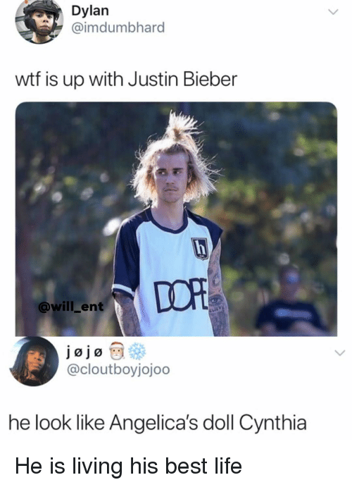 Justin Bieber, Life, and Memes: Dylan  @imdumbhard  wtf is up with Justin Bieber  DOR  @will_ent  jojo  @cloutboyjojoo  he look like Angelica's doll Cynthia He is living his best life