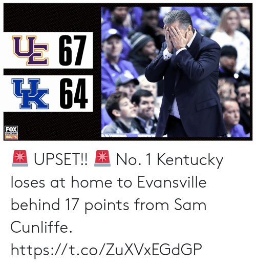 sam: E 67  64  FOX  HOOPS 🚨 UPSET!! 🚨   No. 1 Kentucky loses at home to Evansville behind 17 points from Sam Cunliffe. https://t.co/ZuXVxEGdGP