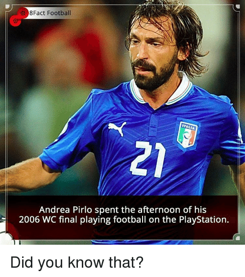 Andrea Pirlo: e 8Fact Football  ITALIA  Andrea Pirlo spent the afternoon of his  2006 WC final playing football on the PlayStation. Did you know that?