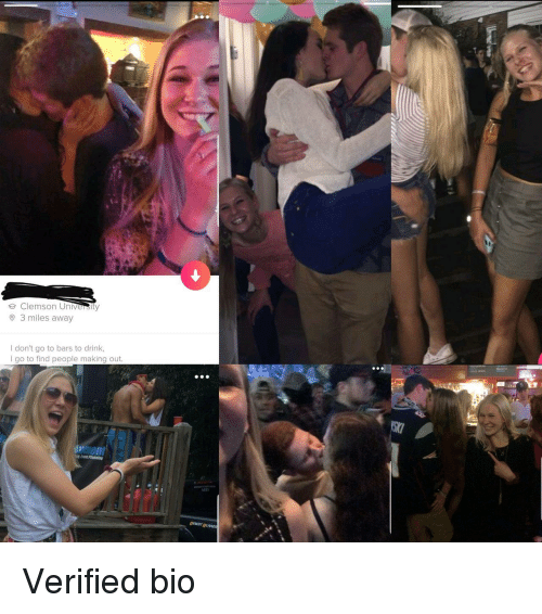 Clemson, Clemson University, and University: e Clemson University  3 miles away  I don't go to bars to drink,  I go to find people making out.  AEn  DESERT RUME Verified bio