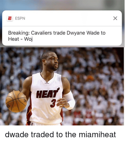 Dwyane Wade, Espn, and Memes: E ESPN  Breaking: Cavaliers trade Dwyane Wade to  Heat Woj  HEAT dwade traded to the miamiheat