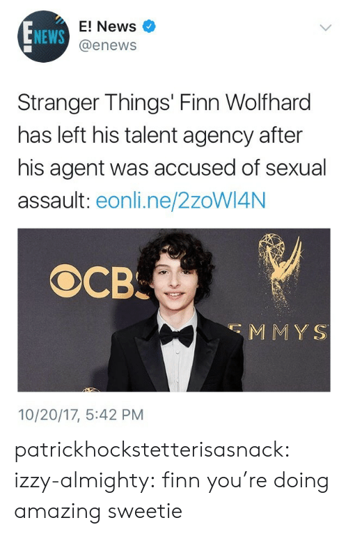 Enews: E! News  @enews  NEWS  Stranger Things' Finn Wolfhard  has left his talent agency after  his agent was accused of sexual  assault: eonli.ne/2zoWI4N  MMYS  10/20/17, 5:42 PM patrickhockstetterisasnack:  izzy-almighty: finn you're doing amazing sweetie