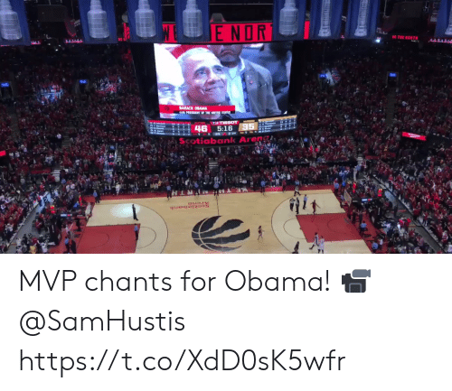 Memes, Obama, and Barack Obama: E  NOR  E THE HORTN  BARACK OBAMA  C PRESIDENT OF THE UNITED STATES  46  5:16  Scotiabank A MVP chants for Obama!   📹 @SamHustis https://t.co/XdD0sK5wfr