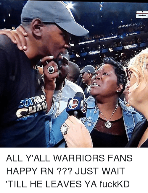 Memes, Happy, and Warriors: E  O ALL Y'ALL WARRIORS FANS HAPPY RN ??? JUST WAIT 'TILL HE LEAVES YA fuckKD