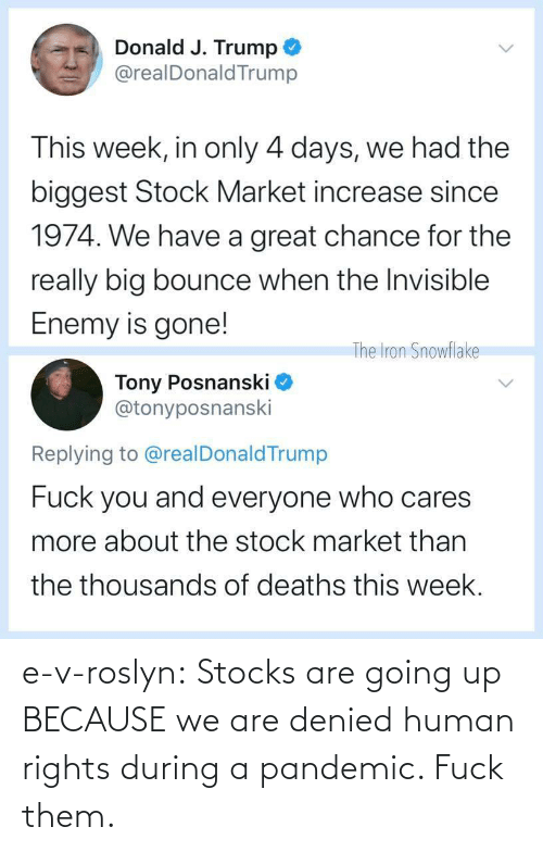 pandemic: e-v-roslyn: Stocks are going up BECAUSE we are denied human rights during a pandemic. Fuck them.