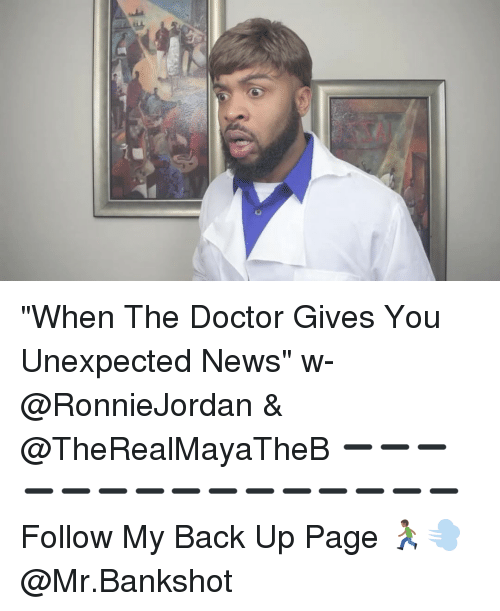 "Doctor, Memes, and News: e ""When The Doctor Gives You Unexpected News"" w- @RonnieJordan & @TheRealMayaTheB ➖➖➖➖➖➖➖➖➖➖➖➖➖➖➖ Follow My Back Up Page 🏃🏾💨 @Mr.Bankshot"