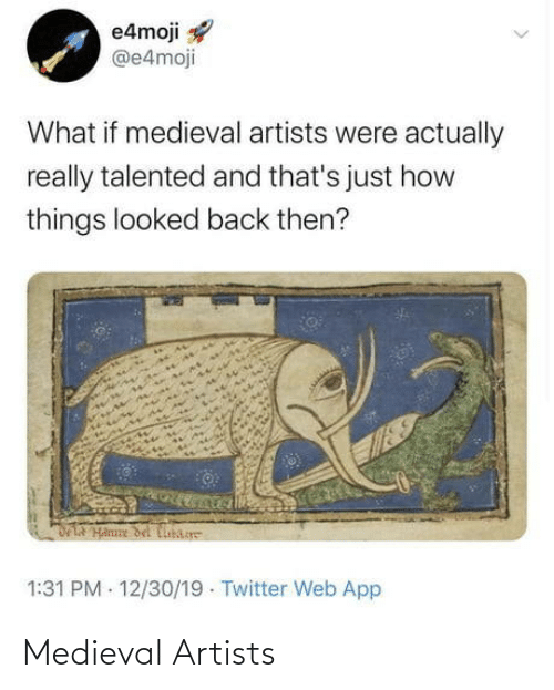 Looked: e4moji  @e4moji  What if medieval artists were actually  really talented and that's just how  things looked back then?  DLA Hanne del Cibare  1:31 PM - 12/30/19 · Twitter Web App Medieval Artists