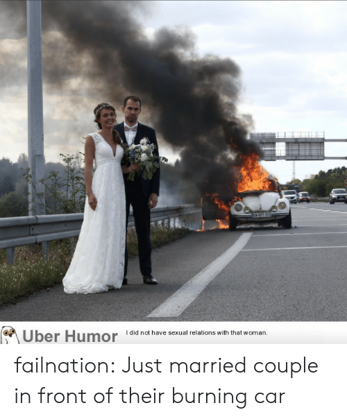 uber humor: E677 2  I did not have sexual relations with that woman.  Uber Humor failnation:  Just married couple in front of their burning car