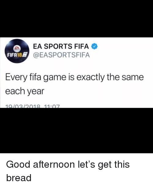 Fifa, Memes, and Sports: EA SPORTS FIFA  EASPORTSFIFA  FIFA18@E  Every fifa game is exactly the same  each year  1010212018 11.07 Good afternoon let's get this bread